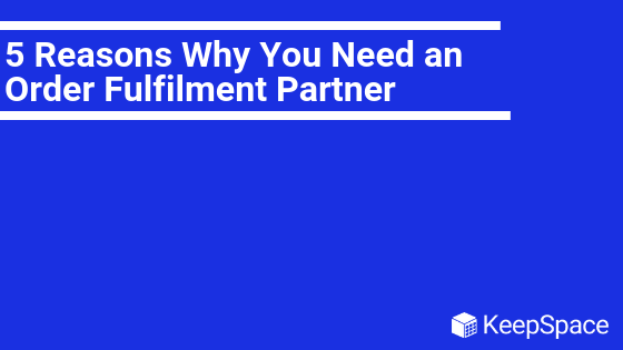 5 Reasons Why You Need an Order Fulfilment Partner